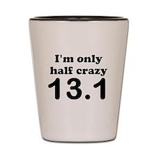 Im only half crazy Shot Glass