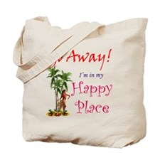 Go Away! Im in my Happy Place Tote Bag