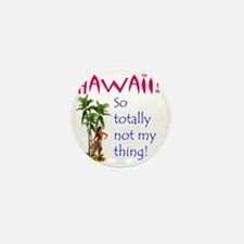 Hawaii is not my thing Mini Button