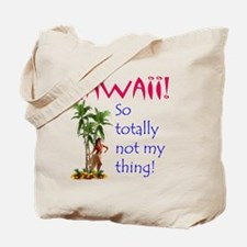 Hawaii is not my thing Tote Bag