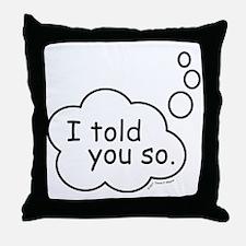 ToldYouSo Throw Pillow