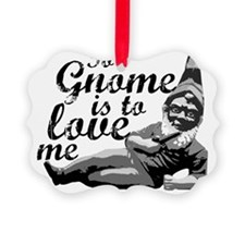 To Gnome Is To Love Me Ornament