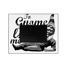 To Gnome Is To Love Me Picture Frame