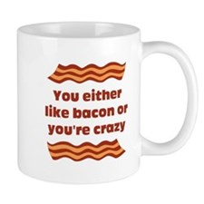 You Either Like Bacon Or Youre Crazy Mugs