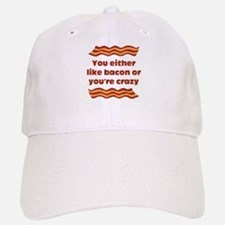 You Either Like Bacon Or Youre Crazy Baseball Baseball Baseball Cap