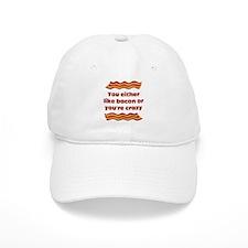 You Either Like Bacon Or Youre Crazy Baseball Baseball Cap