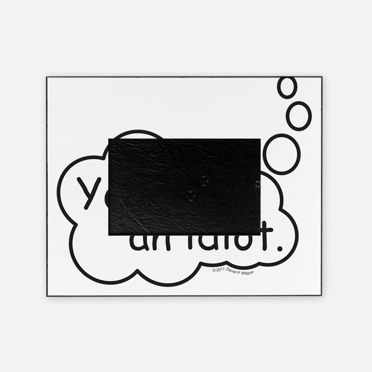 YouAreAnIdiot Picture Frame