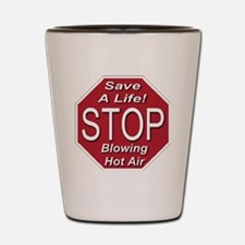 stop_blowing_hot_air_transparent Shot Glass