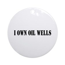 I Own Oil Wells Ornament (Round)