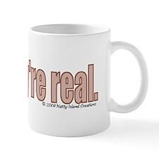 They're Real Mug