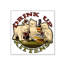 "drink-up-kittens Square Sticker 3"" x 3"""