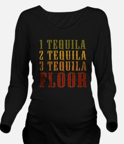 1-tequila-2-tequila Long Sleeve Maternity T-Shirt