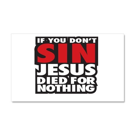If you dont sin Jesus died for nothing Car Magnet