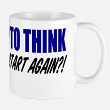 Ever Stop To Think Shirt Mug