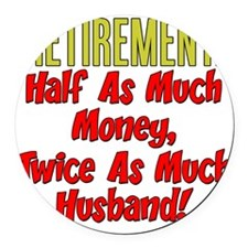 Retirement Twice As Much Husband Round Car Magnet