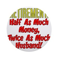 Retirement Twice As Much Husband Round Ornament