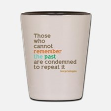 Remember the Past Quote Santayana Shot Glass