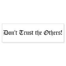 Don't Trust the Others! Bumper Bumper Sticker