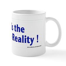Mine is the One True Reality ! Mug