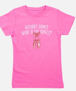 Without Dance What Is The Pointe T-Shirt