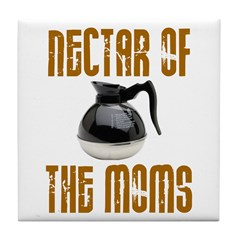 Nectar of the Moms Tile Coaster