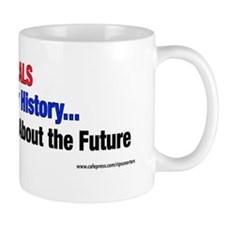 Liberals Care Not for History... Mug