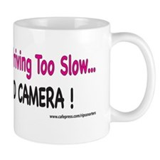 If You Think Im Driving Too Slow... Mug