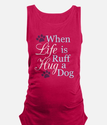 When Life Is Ruff Hug A Dog Tank Top