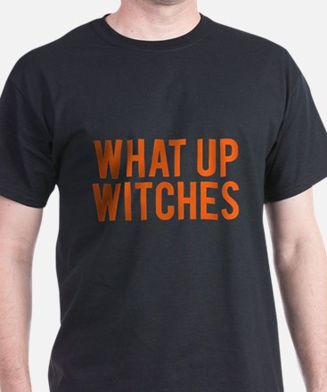 What Up Witches Halloween T-Shirt