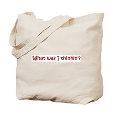 What was I thinkin Tote Bag