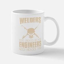 WELDERS WERE CREATED BECAUSE ENGINEERS NEED H Mugs