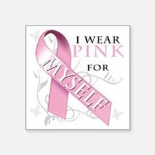 "I Wear Pink for Myself Square Sticker 3"" x 3"""