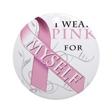 I Wear Pink for Myself Round Ornament