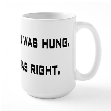 They said you was hung Large Mug