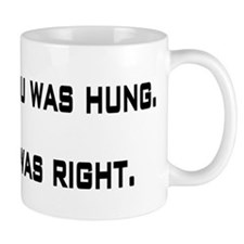 They said you was hung Small Mug