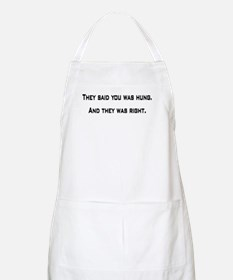 They said you was hung BBQ Apron