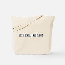 Excuse me while I whip this o Tote Bag