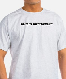 Where the white women at? Ash Grey T-Shirt