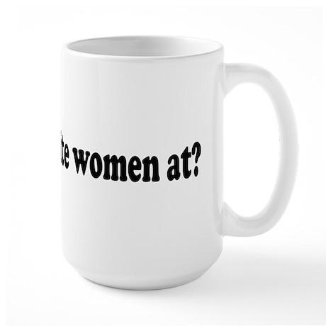 Where the white women at? Large Mug
