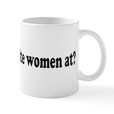 Where the white women at? Coffee Mug