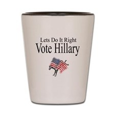 Vote For Hillary Shot Glass