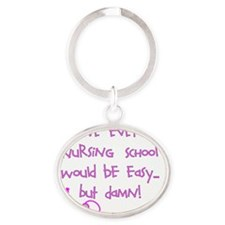 No one ever Nursing School easy PINK Oval Keychain