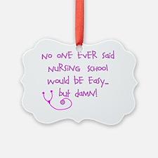 No one ever Nursing School easy P Ornament