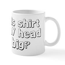 does this shirt make my head look big Mug