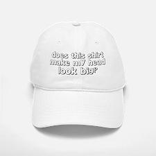 does this shirt make my head look big Baseball Baseball Cap