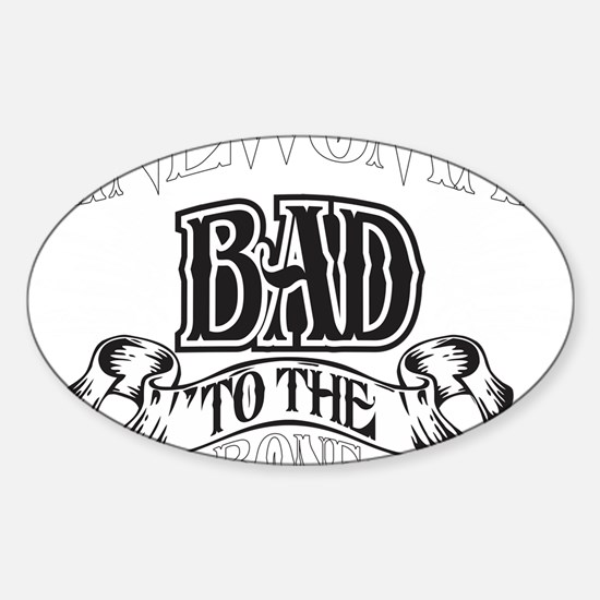 bad to the bone 2 Sticker (Oval)