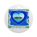 NOTHING LIKE PARADISE Ornament (Round)