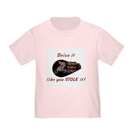 Like you stole it baby Toddler T-Shirt