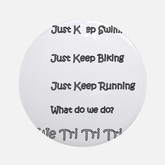 Just_Keep_Triing_wht Round Ornament