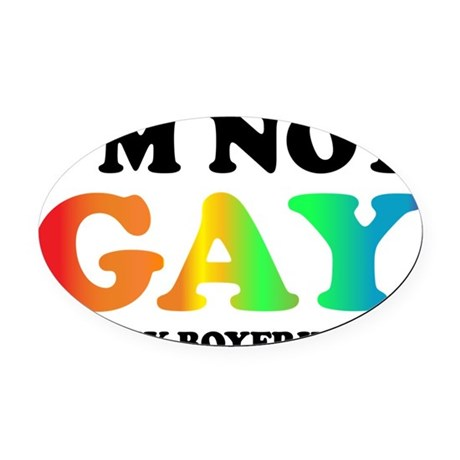 Im not gay Oval Car Magnet
